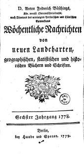 Anton Friderich Büschings ... wöchentliche nachrichten von neuen landcharten, geographischen, statistischen und historischen büchern und sachen. 1.-[15.] jahrgang. 1773-[1787]: Bände 6-7
