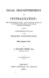 Local Self-government and Centralization: the Characteristics of Each: And Its Practical Tendencies, as Affecting Social, Moral, and Political Welfare and Progress