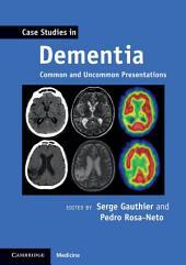 Case Studies in Dementia: Common and Uncommon Presentations