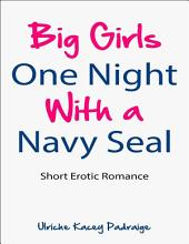 Big Girls One Night with a Navy Seal: Short Erotic Romance - Book 1
