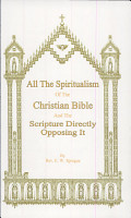 All the Spiritualism of the Christian Bible and the Scripture Directly Opposing It PDF