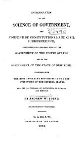 Introduction to the Science of Government, and Compend of Constitutional and Civil Jurisprudence: Comprehending a General View of the Government of the United States, and of the Government of the State of New York : Together with the Most Important Provisions in the Constitutions of the Several States. Adapted to Purposes of Instruction in Families and Schools
