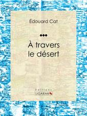 À travers le désert: Récit et carnet de voyages