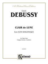 "Clair de lune (from ""Suite Bergamasque""): For Late Intermediate Piano Solo (Original Version, Unedited)"