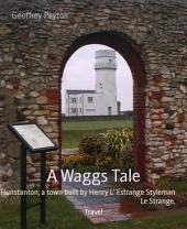 A Waggs Tale: Hunstanton; a town built by Henry L' Estrange Styleman Le Strange.