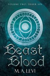 Beast Blood: Volume Two: Truer Sin