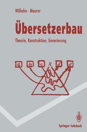 Übersetzerbau: Theorie, Konstruktion, Generierung