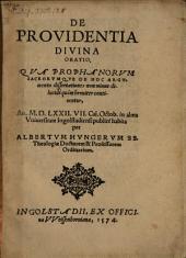De Providentia Divina Oratio: Qva Prophanorvm Sacrorvmqve De Hoc Argvmento dissertationes non minus dilucidè quàm breuiter continentur