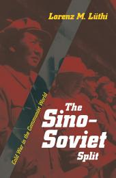 The Sino-Soviet Split: Cold War in the Communist World