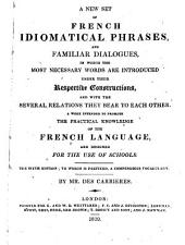 A new set of French idiomatical phrases, and familiar dialogues ... The sixth edition; to which is prefixed, a compendious vocabulary