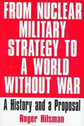 From Nuclear Military Strategy to a World Without War: A History and a Proposal