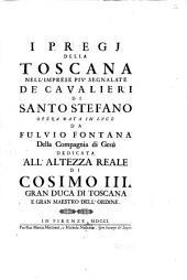 I pregii della Toscana nell'imprese più segnalate de' cavalieri di Santo Stefano