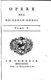 Opere del Co: Carlo Gozzi: Volume 5