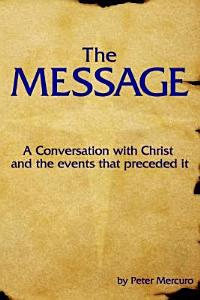 The Message  A Conversation with Christ and the Events That Preceded It Book