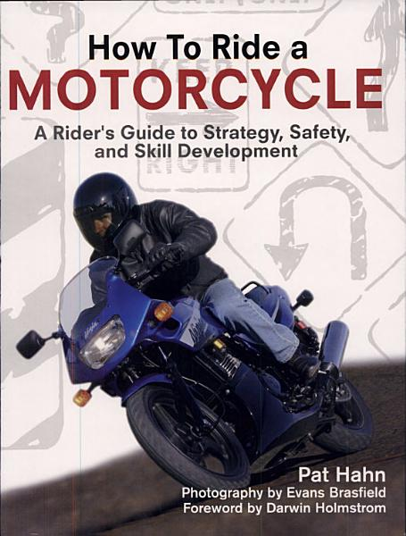 How to Ride a Motorcycle  A Rider s Guide to Strategy  Safety and Skill Development