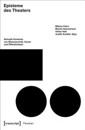 Episteme des Theaters: Aktuelle Kontexte von Wissenschaft, Kunst und Öffentlichkeit (unter Mitarbeit von Sarah Wessels)