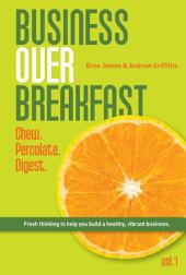 Business Over Breakfast Vol. 1: Fresh Thinking to Help You Build a Healthy, Vibrant Business