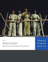 Broken System: Dysfunction, Abuse, and Impunity in the Indian Police