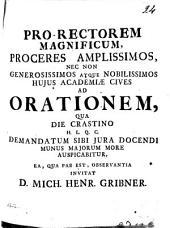Pro-rectorem magnificum, proceres amplissimos, nec non generosissimos atque nobilissimos hujus academiae cives ad orationem, qua die Crastino ... Invitat d. Mich. Henr. Gribner