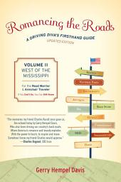 Romancing the Roads: A Driving Diva's Firsthand Guide, West of the Mississippi