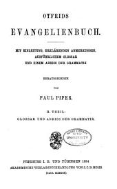 Otfrids Evangelienbuch: Th. Glossar und abriss der grammatik