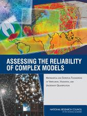 Assessing the Reliability of Complex Models:: Mathematical and Statistical Foundations of Verification, Validation, and Uncertainty Quantification