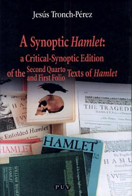 A Synoptic Hamlet  a Critical Synoptic Edition of the Second Quarto and First Folio Texts of Hamlet