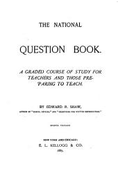 The National Question Book: A Graded Course of Study for Teachers and Those Preparing to Teach