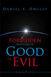 The Forbidden Knowledge of Good and Evil: Creation