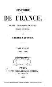 Histoire de France: depuis les origines gauloises jusqu'à nos jours, Volume6