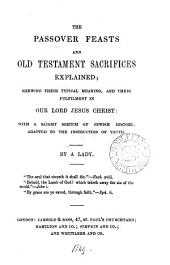The passover feasts and Old Testament sacrifices explained; by a lady [A. Wright].
