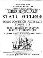 Liber singularis de statu ecclesiae et Summi Pontificis potestate contra tomum secundum Justini Febronii ...