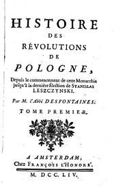 Histoire des révolutions de Pologne: depuis le commencement de cette monarchie jusqu'à la dernière élection de Stanislas Leszczynski, Volume1