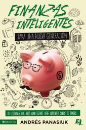 Finanzas inteligentes para una nueva generación: 10 lecciones que todo adolescente debe aprender sobre el dinero