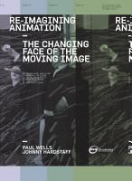 Re Imagining Animation  The Changing Face of the Moving Image PDF