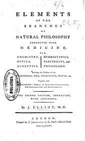 Elements of the Branches of Natural Philosophy Connected with Medicine: Viz. Chemistry, Optics, Acoustics, Hydrostatics, Electricity, and Physiology : Including the Doctrine of the Atmosphere, Fire, Phlogiston, Water, &c. : Together with Bergman's Tables of Elective Attractions, with Explanations and Improvements