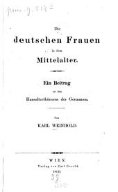 Die deutschen Frauen in dem Mittelalter: Ein Beitrag zu den Hausalterthümern der Germanen