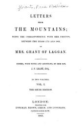 Letters from the Mountains: Being the Correspondence with Her Friends, Between the Years 1773 and 1803, Volume 1