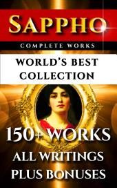 Sappho Complete Works – World's Best Collection: 150+ Works - Multiple Ancient & New Translations Of All Poems, Love Poetry, Songs and Odes Of The Famous Greek Poetess Plus Biography