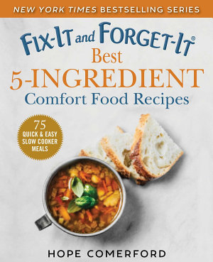 Fix It and Forget It Best 5 Ingredient Comfort Food Recipes