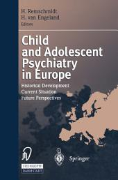 Child and Adolescent Psychiatry in Europe: Historical Development Current Situation Future Perspectives