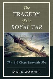 The Tragedy of the Royal Tar: The 1836 Circus Steamship Fire