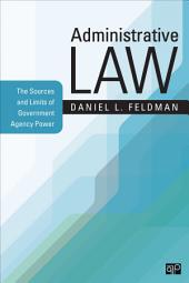 Administrative Law: The Sources and Limits of Government Agency Power