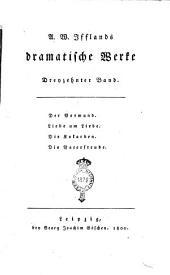 A. W. Ifflands Dramatische Werke. Erster [-sechzehnter] Band: Der Vormund. Liebe um Liebe. Die Kokarden. Die Vaterfreude, Band 13