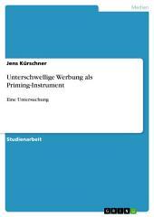 Unterschwellige Werbung als Priming-Instrument: Eine Untersuchung