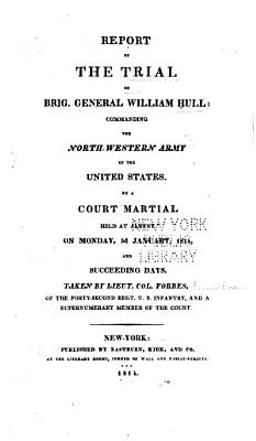 Report of the Trial of Brig  Gen  Wm  Hull