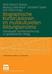 Biographische Konstruktionen im multikulturellen Bildungsprozess: Individuelle Standortsicherung im globalisierten Alltag