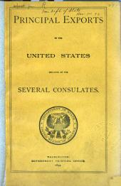 Principal Exports to the United States Declared at the Several Consulates: Volume 1