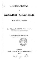 A school manual of English grammar. By W. Smith and T.D. Hall. [With] Key