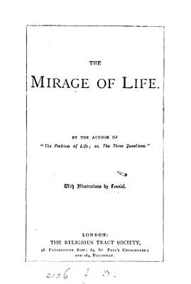 The mirage of life  by the author of the  Three questions  What am  Whence came I  and whither do I go    by the author of  The problem of life   PDF